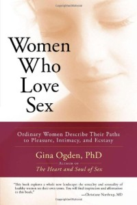 Women-Who-Love-Sex-Ordinary-Women-Describe-Their-Paths-to-Pleasure-Intimacy-and-Ecstasy-200x300